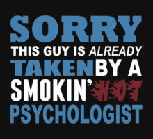 Sorry This Guy is Already Taken By a Smokin Hot Psychologist - Tshirts & Accesoories by johndavid2015