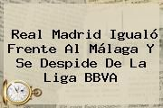 http://tecnoautos.com/wp-content/uploads/imagenes/tendencias/thumbs/real-madrid-igualo-frente-al-malaga-y-se-despide-de-la-liga-bbva.jpg Malaga Vs Real Madrid. Real Madrid igualó frente al Málaga y se despide de la Liga BBVA, Enlaces, Imágenes, Videos y Tweets - http://tecnoautos.com/actualidad/malaga-vs-real-madrid-real-madrid-igualo-frente-al-malaga-y-se-despide-de-la-liga-bbva/