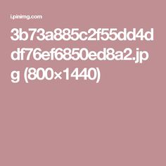 3b73a885c2f55dd4ddf76ef6850ed8a2.jpg (800×1440)