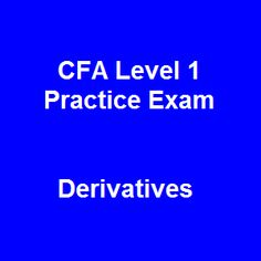 http://cfaexampreparation.com/978/free-cfa-level-1-practice-exam-22-multiple-choice-questions-on-derivatives/