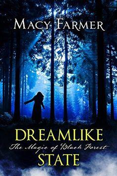Dreamlike State (The Magic of Black Forest Book 1) by Macy Farmer, http://www.amazon.com/dp/B00PKQ44VA/ref=cm_sw_r_pi_dp_xp5Eub0DG5NGX