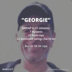 """Georgie"" WOD - AMRAP in 21 minutes: 7 Burpees; 11 Push-Ups; 22 Kettlebell Swings (54/35 lb); Buy-in: 65 Sit-Ups"