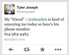 """if you text this number now it's a random lady and she's like """"I am NOT josh dun, please don't text me"""" I feel so bad for her but it's FUNNY (ps this was actually josh's number at the time)"""
