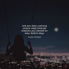 and you keep pushing people away because someone you wanted to keep didn't stay. via (http://ift.tt/2vC2fyG)