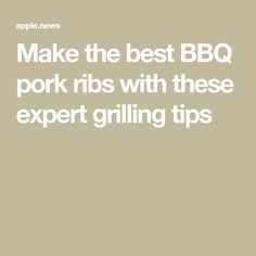 Make the best BBQ pork ribs with these expert grilling tips