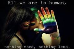 #lgbt #quotes - All we are is human, nothing more, nothing less.