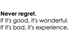 Never regret. If it's good, it's wonderful. If it's bad, it's experience. #entrepreneur #entrepreneurship