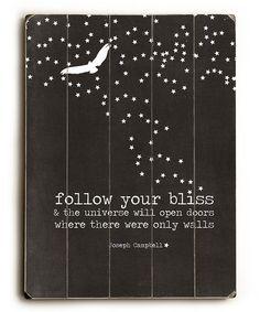 Sigue tu dicha y el universo te abrirá puertas donde sólo habían paredes.