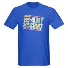2 Sexy 4 My Shirt Dark T-Shirt