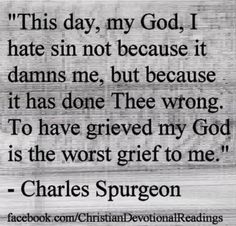 Spurgeon: this day, my God, I hate sin not because it has done, . Bible Verses Quotes, Faith Quotes, Scriptures, Christian Life, Christian Quotes, Charles Spurgeon Quotes, 5 Solas, Soli Deo Gloria, Reformed Theology