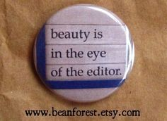 beauty is in the eye of the editor.