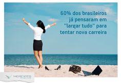 """58% dos profissionais brasileiros já pensaram em """"largar tudo"""" para iniciar outra carreira. 26% afirmaram que a ideia de recomeçar já foi cogitada muitas vezes."""