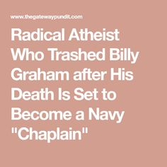 """Radical Atheist Who Trashed Billy Graham after His Death Is Set to Become a Navy """"Chaplain"""""""