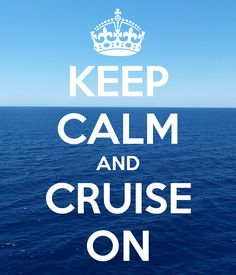 Keep Calm and Cruise On
