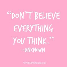 """Don't-believe-everything-you-think."".jpg (650×650)"