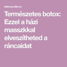 Természetes botox: Ezzel a házi masszkkal elveszítheted a ráncaidat