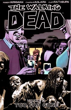 WALKING DEAD 13 TOO FAR GONE (MR) £10.99  In a world ruled by the dead, we are finally forced to start living. #graphicnovel #walkingdead #kirkman #comics #image