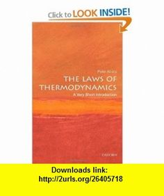 The Laws of Thermodynamics A Very Short Introduction (Very Short Introductions) (9780199572199) Peter Atkins , ISBN-10: 0199572194  , ISBN-13: 978-0199572199 ,  , tutorials , pdf , ebook , torrent , downloads , rapidshare , filesonic , hotfile , megaupload , fileserve