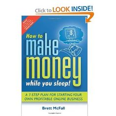 How to Make Money While you Sleep!: A 7-Step Plan for Starting Your Own ProfitableOnline Business In this jargon-free guide, author Brett McFall shows just how easy it is to set up your own online business