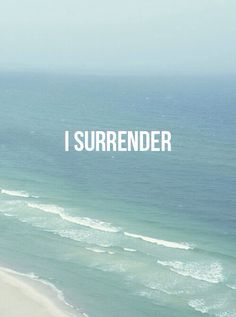 """My heart longs for surrender""."
