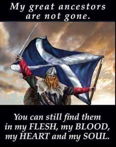 Indeed - Honour your ancestors in the present going forward. Flag Of Scotland, Scottish Clans, Outlander, My Heart, Celtic, Blood, History, Sayings, Life