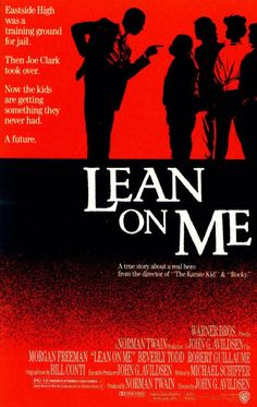 "Lean on Me. 1989.    Morgan Freeman portrayal of Joe Clark is phenomenal. ""I don't gotta do nothin but stay black and die!"""