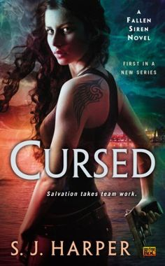 Cursed by S.J. Harper | Fallen Siren, BK#1 | Publisher: Roc | Publication Date: October 1, 2013 | Urban Fantasy #paranormal #sirens #werewolves