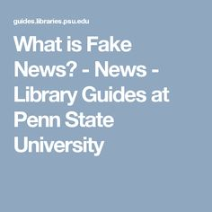 What is Fake News? - News - Library Guides at Penn State University What Is Fake News, Nielsen Ratings, Current Week, Information Literacy, Digital Literacy, State University, Activities, Ideas, Thoughts