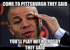 Come to Pittsburgh they said.   You'll play with Crosby they said.