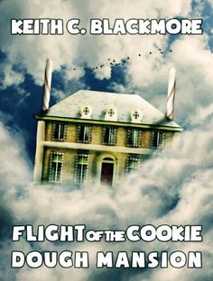 """""""Flight Of The Cookie Dough Mansion""""  ***  Keith C. Blackmore  (2010)"""