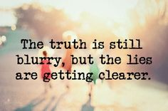 Can you see through all the deception? I can I see clearly now. Daily the fog is lifted and so are my spirits.