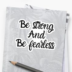 'Be Strong And Be Fearless' Sticker by Glossier Stickers, My Arts, Typography, Strong, Calligraphy, Art Prints, Printed, Awesome, People
