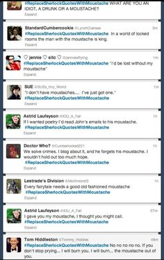 """Replacing Sherlock quotes with """"moustache."""" Hilarious!< DID NONE OF YOU REALIZE WHO POSTED THE LAST POST!!!!!!!!!"""