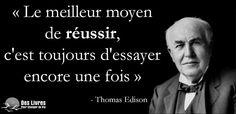 """"""" Le meilleur moyen de réussir, c'est toujours d'essayer encore une fois."""" - Thomas Edison #thomas_edison #reussir #essayer http://www.des-livres-pour-changer-de-vie.fr/"""