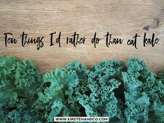 Ten Things I'd Rather Do Than Eat Kale by Kirsten and co www.kirstenandco.com #kale #cleaneating #funny