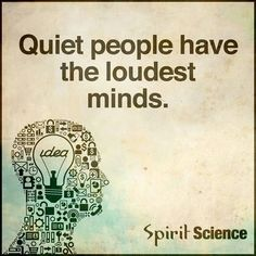 Quiet people the loudest minds. Motivational Pictures, Inspirational Quotes, Wisdom Quotes, Life Quotes, Quiet People, Fb Quote, Learn Something New Everyday, Spirit Science, Science Photos