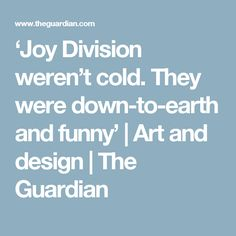 'Joy Division weren't cold. They were down-to-earth and funny' | Art and design | The Guardian