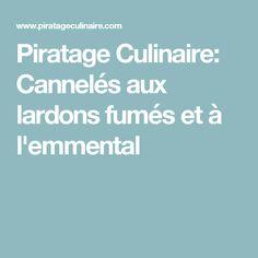 Piratage Culinaire: Cannelés aux lardons fumés et à l'emmental