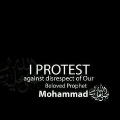 I protest against disrespect of Our Beloved Prophet Mohammad SAW