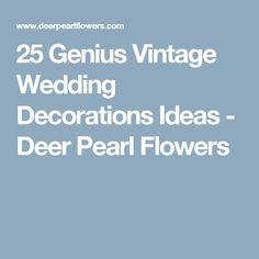 25 Genius Vintage Wedding Decorations Ideas - Deer Pearl Flowers