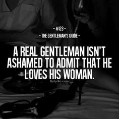 A real gentleman isn't ashamed to admit that he loves his woman. - The Gentleman's Guide Der Gentleman, Gentleman Rules, Top Quotes, Quotes To Live By, Life Quotes, Crush Quotes, Woman Quotes, Wisdom Quotes, Inspiring Quotes About Life