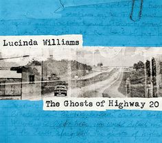 The Ghosts of Highway 20; Lucinda Williams
