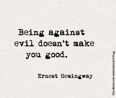 """""""Being against evil doesn't make you good."""" - Literary quote from Ernest Hemingway. Poetry Quotes, Book Quotes, Words Quotes, Me Quotes, Sayings, Raven Quotes, Author Quotes, Literary Quotes, Lesson Quotes"""