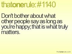 Always a good thing to keep in mind when dealing with people who always find a way to talk about you and your life.
