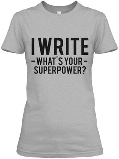 I Write - What's Your Superpower? #writers #writing #shirt