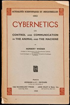 Cybernetics or Control and Communication in the Animal and the Machine Norbert Wiener. Paris, 1948.