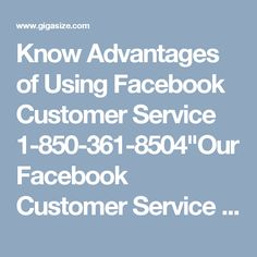"Know Advantages of Using Facebook Customer Service 1-850-361-8504""Our Facebook Customer Service team renders various premium services which:- • Analyze and remove technical glitches as quickly as possible. • Provide definite user satisfaction. • Deliver the best ever solutions in a cost-effective manner. For further queries, call us right now 1-850-361-8504. For More Information visit on http://www.monktech.net/facebook-customer-support-phone-number.html """