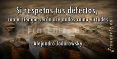 Frases motivadoras de Alejandro Jodorowsky Si respetas tus defectos, con el tiempo seràn aceptados como virtudes. Alejandro Jodorowsky