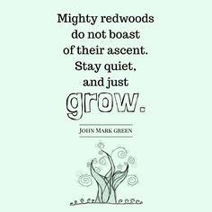 Personal growth quote by John Mark Green #redwood #grow #motivation #johnmarkgreenpoetry #johnmarkgreen