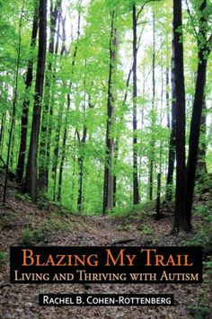 """Blazing My Trail: Living and Thriving with Autism"" by Rachel B. Cohen-Rottenberg"